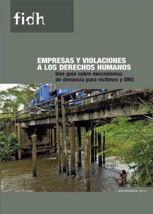 Empresas y Violaciones a los Derechos Humanos: una guía para víctimas y ONG sobre mecanismos de denuncia y de reparación. Dale clic en la imagen para descargar